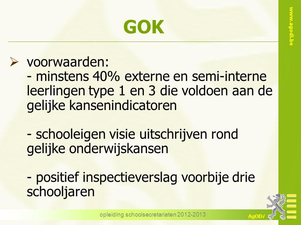 www.agodi.be AgODi opleiding schoolsecretariaten 2012-2013 GOK  voorwaarden: - minstens 40% externe en semi-interne leerlingen type 1 en 3 die voldoe