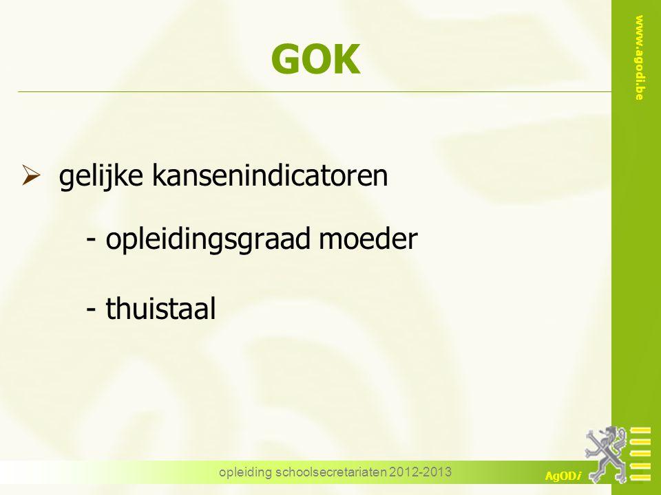 www.agodi.be AgODi opleiding schoolsecretariaten 2012-2013 GOK  gelijke kansenindicatoren - opleidingsgraad moeder - thuistaal