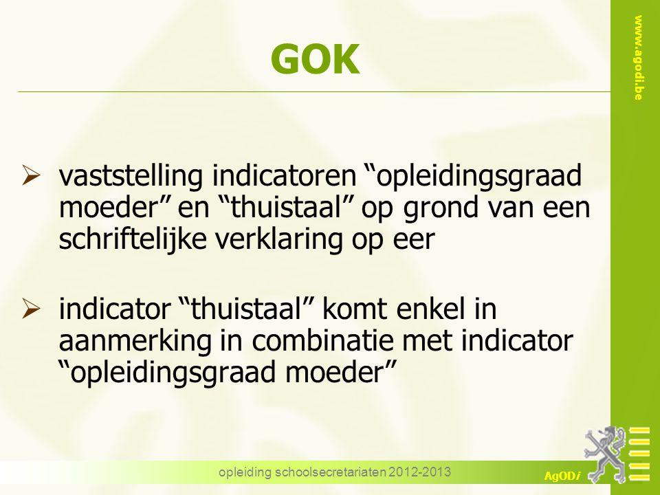 """www.agodi.be AgODi opleiding schoolsecretariaten 2012-2013 GOK  vaststelling indicatoren """"opleidingsgraad moeder"""" en """"thuistaal"""" op grond van een sch"""