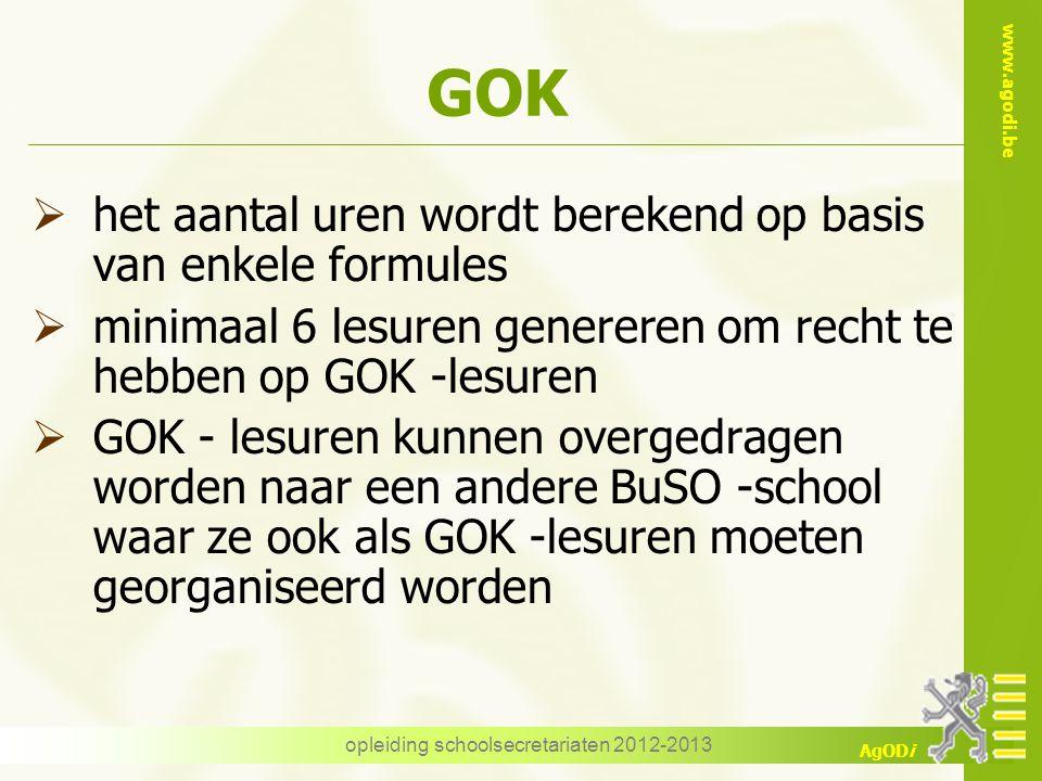 www.agodi.be AgODi opleiding schoolsecretariaten 2012-2013 GOK  het aantal uren wordt berekend op basis van enkele formules  minimaal 6 lesuren gene