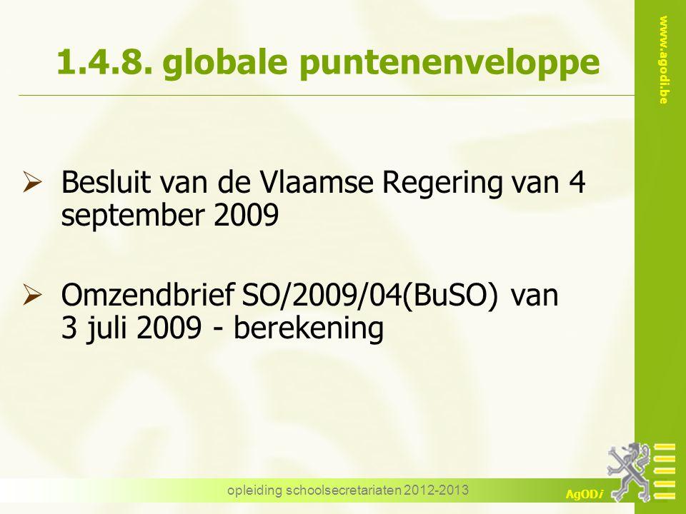 www.agodi.be AgODi opleiding schoolsecretariaten 2012-2013 1.4.8. globale puntenenveloppe  Besluit van de Vlaamse Regering van 4 september 2009  Omz