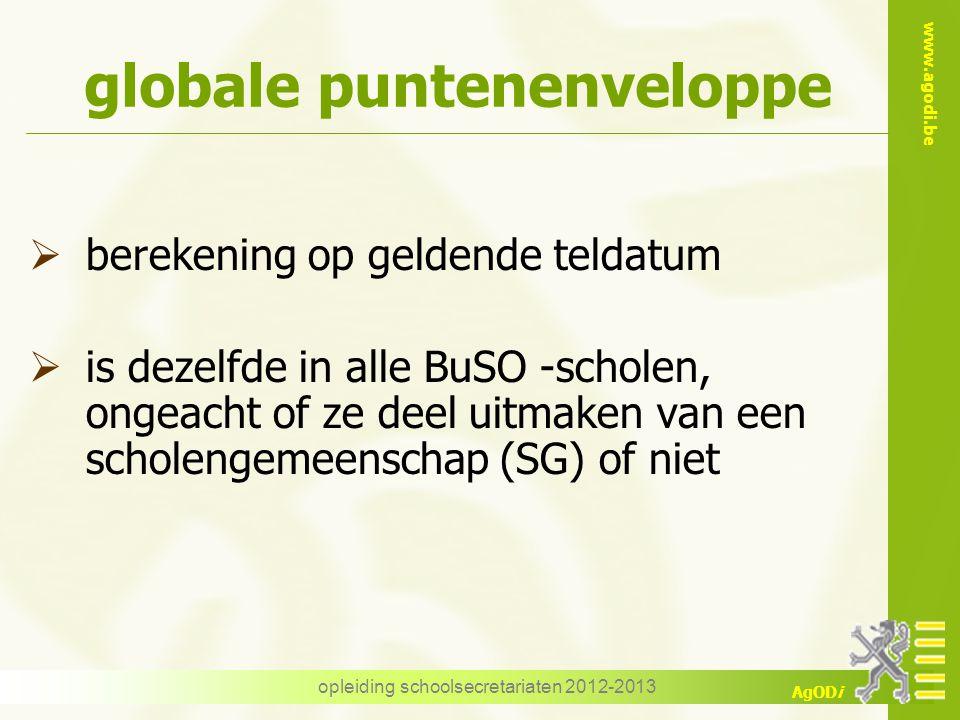 www.agodi.be AgODi opleiding schoolsecretariaten 2012-2013 globale puntenenveloppe  berekening op geldende teldatum  is dezelfde in alle BuSO -schol