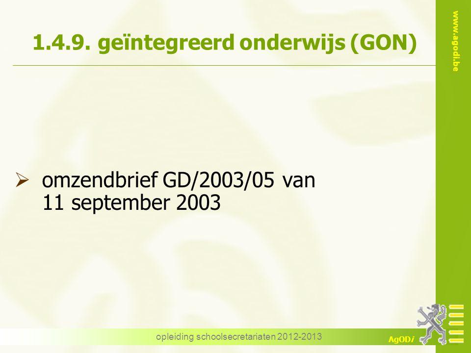 www.agodi.be AgODi opleiding schoolsecretariaten 2012-2013 1.4.9. geïntegreerd onderwijs (GON)  omzendbrief GD/2003/05 van 11 september 2003
