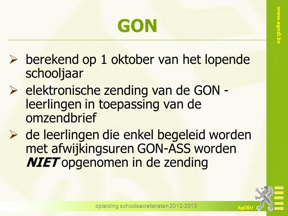 www.agodi.be AgODi opleiding schoolsecretariaten 2012-2013 GON  berekend op 1 oktober van het lopende schooljaar  elektronische zending van de GON -
