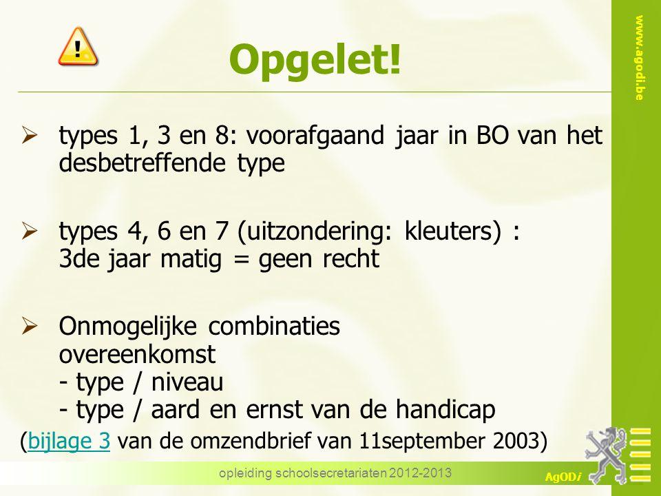 www.agodi.be AgODi opleiding schoolsecretariaten 2012-2013 Opgelet!  types 1, 3 en 8: voorafgaand jaar in BO van het desbetreffende type  types 4, 6