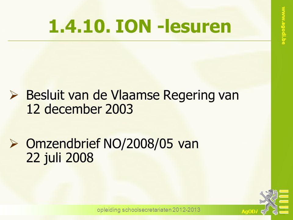 www.agodi.be AgODi opleiding schoolsecretariaten 2012-2013 1.4.10. ION -lesuren  Besluit van de Vlaamse Regering van 12 december 2003  Omzendbrief N