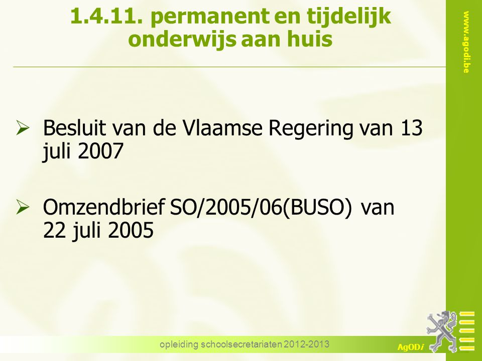 www.agodi.be AgODi 1.4.11. permanent en tijdelijk onderwijs aan huis  Besluit van de Vlaamse Regering van 13 juli 2007  Omzendbrief SO/2005/06(BUSO)