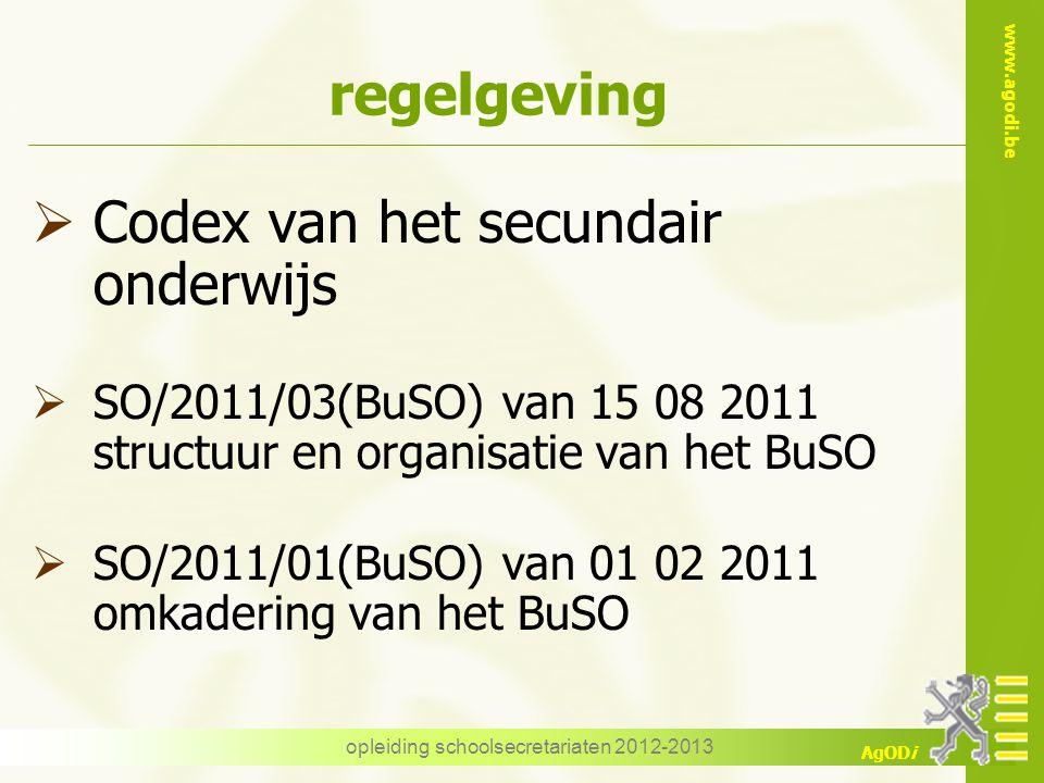 www.agodi.be AgODi opleiding schoolsecretariaten 2012-2013 regelgeving  Codex van het secundair onderwijs  SO/2011/03(BuSO) van 15 08 2011 structuur