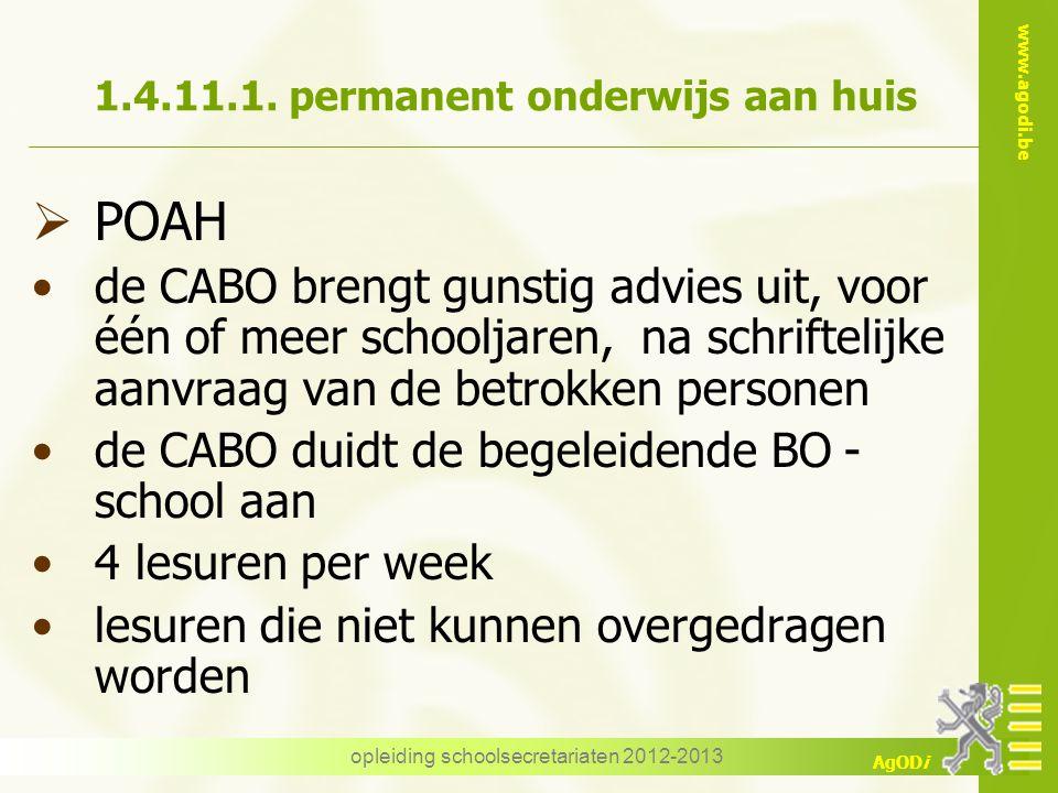 www.agodi.be AgODi opleiding schoolsecretariaten 2012-2013 1.4.11.1. permanent onderwijs aan huis  POAH de CABO brengt gunstig advies uit, voor één o