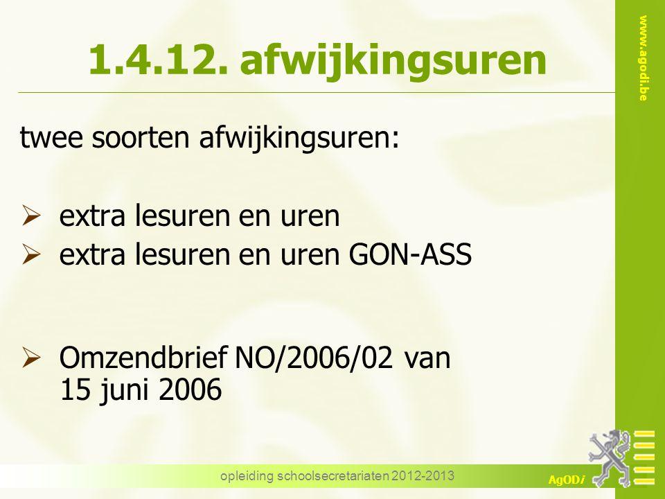 www.agodi.be AgODi opleiding schoolsecretariaten 2012-2013 1.4.12. afwijkingsuren twee soorten afwijkingsuren:  extra lesuren en uren  extra lesuren