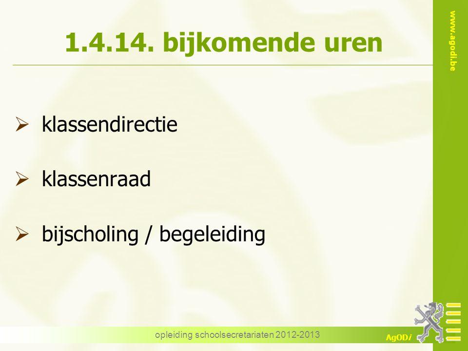 www.agodi.be AgODi opleiding schoolsecretariaten 2012-2013 1.4.14. bijkomende uren  klassendirectie  klassenraad  bijscholing / begeleiding