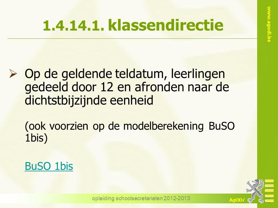 www.agodi.be AgODi opleiding schoolsecretariaten 2012-2013 1.4.14.1. klassendirectie  Op de geldende teldatum, leerlingen gedeeld door 12 en afronden