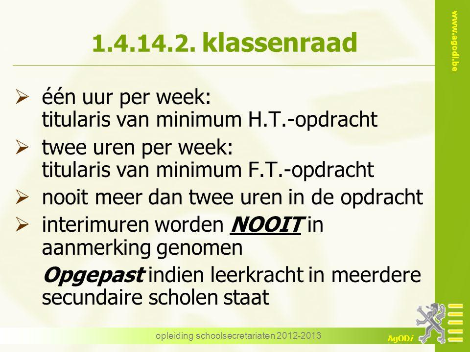 www.agodi.be AgODi opleiding schoolsecretariaten 2012-2013 1.4.14.2. klassenraad  één uur per week: titularis van minimum H.T.-opdracht  twee uren p