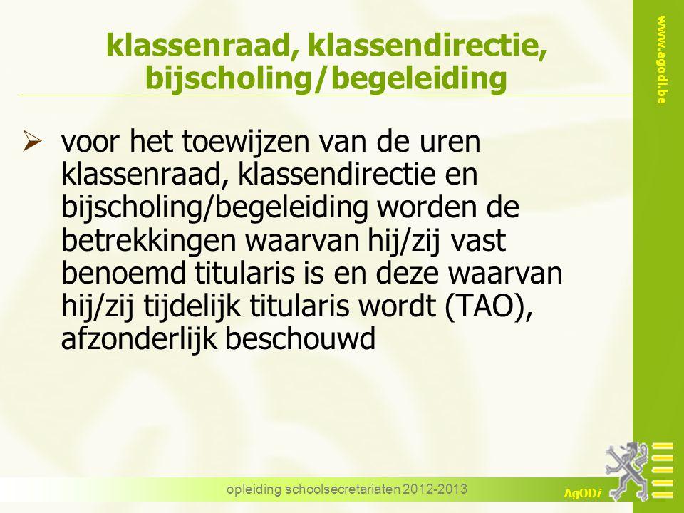 www.agodi.be AgODi opleiding schoolsecretariaten 2012-2013 klassenraad, klassendirectie, bijscholing/begeleiding  voor het toewijzen van de uren klas