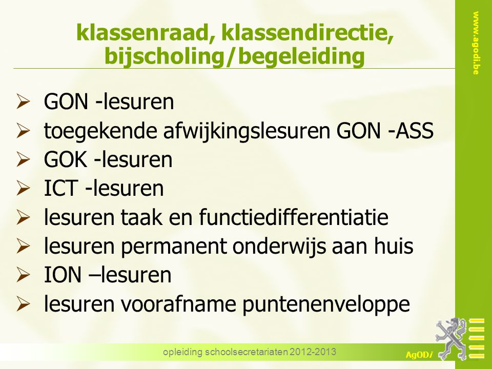 www.agodi.be AgODi opleiding schoolsecretariaten 2012-2013 klassenraad, klassendirectie, bijscholing/begeleiding  GON -lesuren  toegekende afwijking