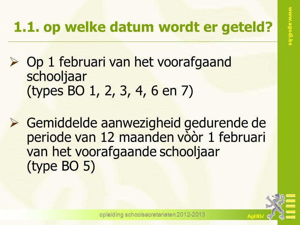 www.agodi.be AgODi opleiding schoolsecretariaten 2012-2013 1.1. op welke datum wordt er geteld?  Op 1 februari van het voorafgaand schooljaar (types