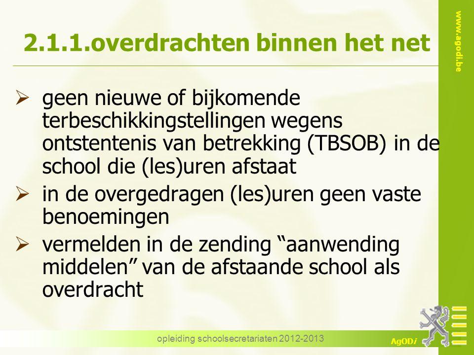www.agodi.be AgODi opleiding schoolsecretariaten 2012-2013 2.1.1.overdrachten binnen het net  geen nieuwe of bijkomende terbeschikkingstellingen wege
