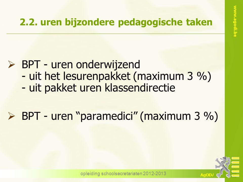 www.agodi.be AgODi opleiding schoolsecretariaten 2012-2013 2.2. uren bijzondere pedagogische taken  BPT - uren onderwijzend - uit het lesurenpakket (