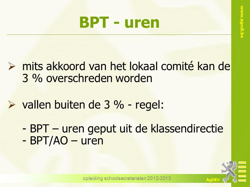 www.agodi.be AgODi opleiding schoolsecretariaten 2012-2013 BPT - uren  mits akkoord van het lokaal comité kan de 3 % overschreden worden  vallen bui