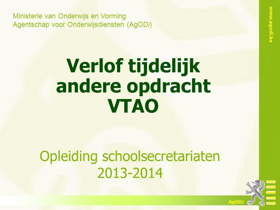 Ministerie van Onderwijs en Vorming Agentschap voor Onderwijsdiensten (AgODi) www.agodi.be AgODi Verlof tijdelijk andere opdracht VTAO Opleiding schoolsecretariaten 2013-2014
