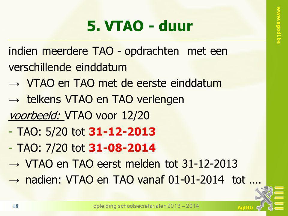 www.agodi.be AgODi 5. VTAO - duur VTAO wordt toegekend voor de duur van de TAO → de TAO bepaalt dus de duur van het verlof voorbeeld TAO: 01-09 tot 15