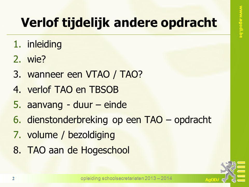 www.agodi.be AgODi pensioen TAO komt in aanmerking bij de berekening van het rustpensioen opmerking het pensioen wordt berekend op de vaste opdracht er wordt geen rekening gehouden met de tijdelijk andere opdracht(en) opleiding schoolsecretariaten 2013 – 2014 22