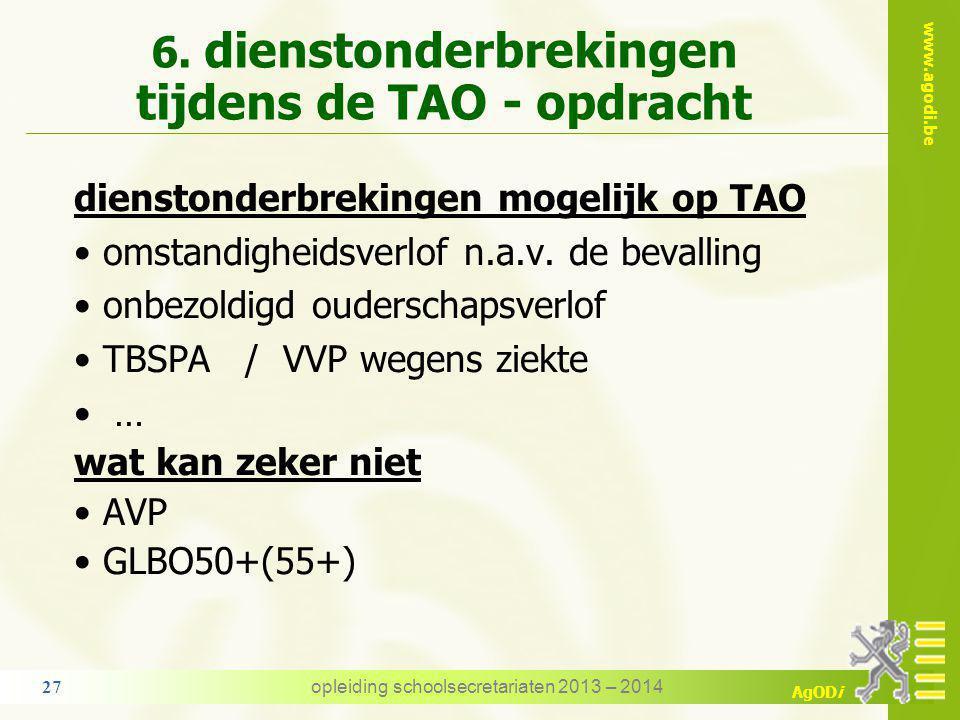 www.agodi.be AgODi dienstonderbrekingen tijdens TAO – voorbeeld 2 FT vast benoemd leraar VTAO van 01-09-2013 tot 31-03-2014 TAO : FT opvoeder VVP/SF van 01-10-2013 tot 20-12-2013 Kan deze dienstonderbreking op de TAO-opdracht.
