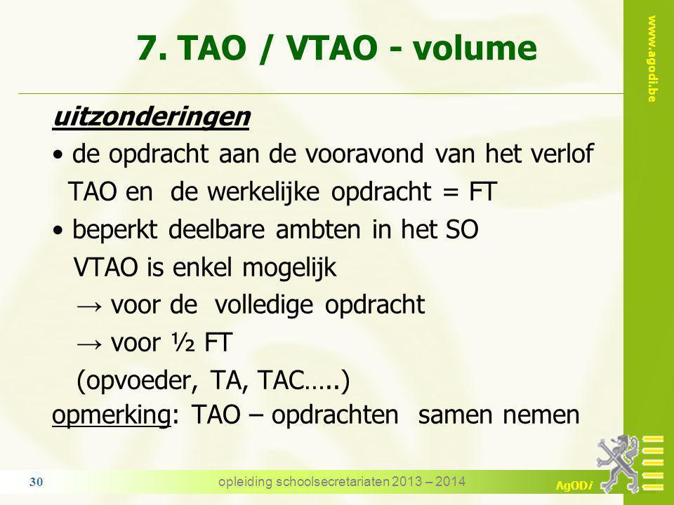 www.agodi.be AgODi volume TAO / VTAO - voorbeeld opdracht: 12/21 ATO 4 + 7/20 ATO 2 totaal volume → 5714 + 3500 = 9214/10000 TAO: 9/22 of 4091/10000 Voor welke volume een VTAO.