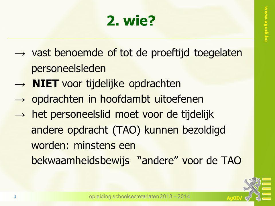 www.agodi.be AgODi 1. inleiding wat is een tijdelijk andere opdracht (TAO) → vast benoemde personeelsleden worden tijdelijk belast met een andere opdr