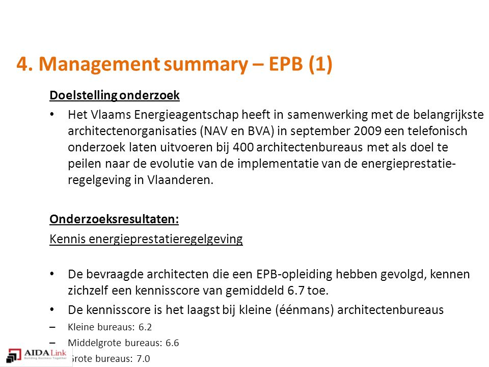 4. Management summary – EPB (1) Doelstelling onderzoek Het Vlaams Energieagentschap heeft in samenwerking met de belangrijkste architectenorganisaties
