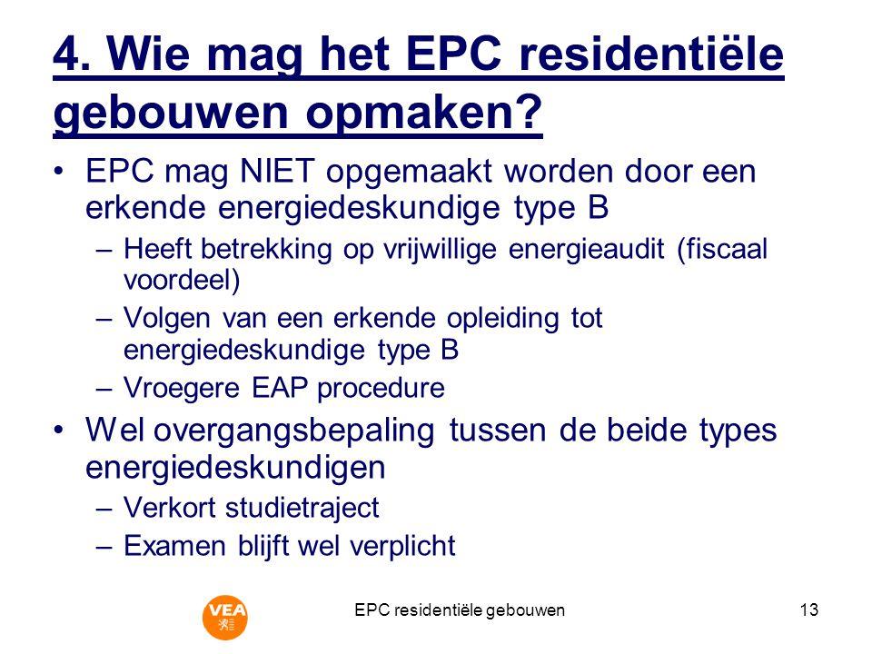 EPC residentiële gebouwen13 4.Wie mag het EPC residentiële gebouwen opmaken.