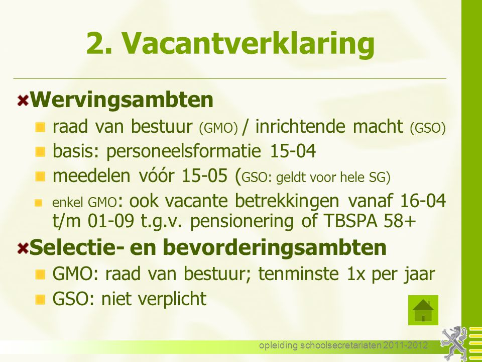 opleiding schoolsecretariaten 2011-2012 2. Vacantverklaring Wervingsambten raad van bestuur (GMO) / inrichtende macht (GSO) basis: personeelsformatie