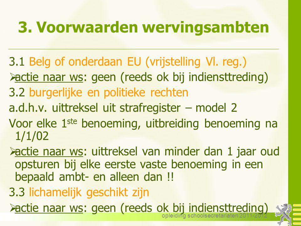 opleiding schoolsecretariaten 2011-2012 3. Voorwaarden wervingsambten 3.1 Belg of onderdaan EU (vrijstelling Vl. reg.)  actie naar ws: geen (reeds ok