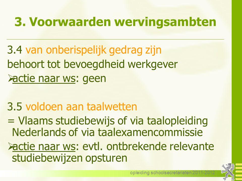 opleiding schoolsecretariaten 2011-2012 3. Voorwaarden wervingsambten 3.4 van onberispelijk gedrag zijn behoort tot bevoegdheid werkgever  actie naar