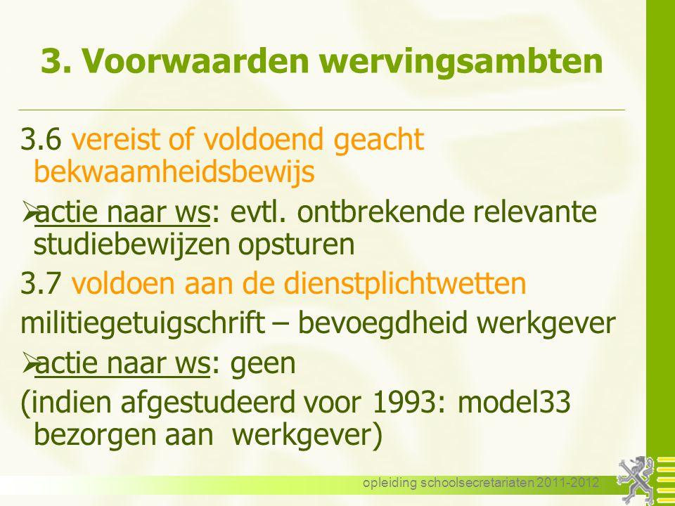 opleiding schoolsecretariaten 2011-2012 3. Voorwaarden wervingsambten 3.6 vereist of voldoend geacht bekwaamheidsbewijs  actie naar ws: evtl. ontbrek