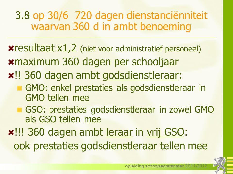 opleiding schoolsecretariaten 2011-2012 3.8 op 30/6 720 dagen dienstanciënniteit waarvan 360 d in ambt benoeming resultaat x1,2 (niet voor administrat