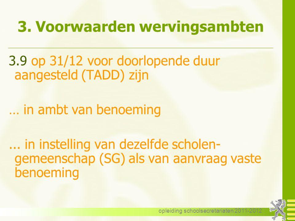 opleiding schoolsecretariaten 2011-2012 3. Voorwaarden wervingsambten 3.9 op 31/12 voor doorlopende duur aangesteld (TADD) zijn … in ambt van benoemin