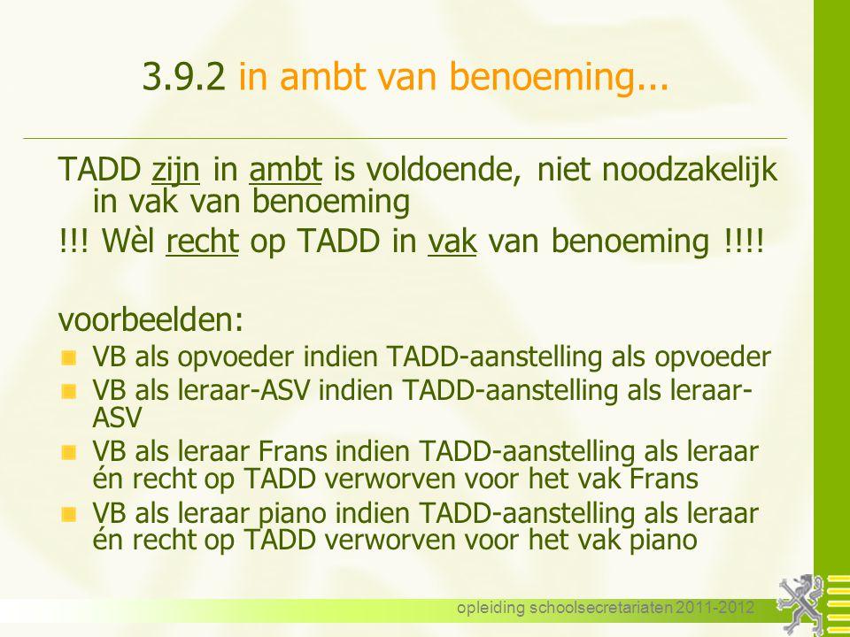 opleiding schoolsecretariaten 2011-2012 3.9.2 in ambt van benoeming... TADD zijn in ambt is voldoende, niet noodzakelijk in vak van benoeming !!! Wèl