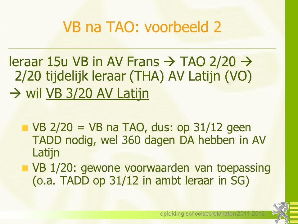 opleiding schoolsecretariaten 2011-2012 VB na TAO: voorbeeld 2 leraar 15u VB in AV Frans  TAO 2/20  2/20 tijdelijk leraar (THA) AV Latijn (VO)  wil