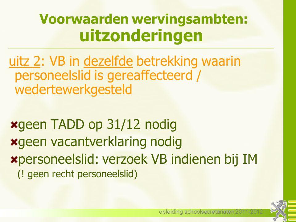 opleiding schoolsecretariaten 2011-2012 Voorwaarden wervingsambten: uitzonderingen uitz 2: VB in dezelfde betrekking waarin personeelslid is gereaffec