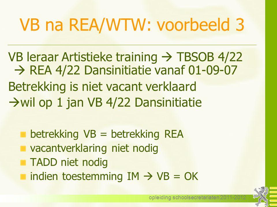 opleiding schoolsecretariaten 2011-2012 VB na REA/WTW: voorbeeld 3 VB leraar Artistieke training  TBSOB 4/22  REA 4/22 Dansinitiatie vanaf 01-09-07
