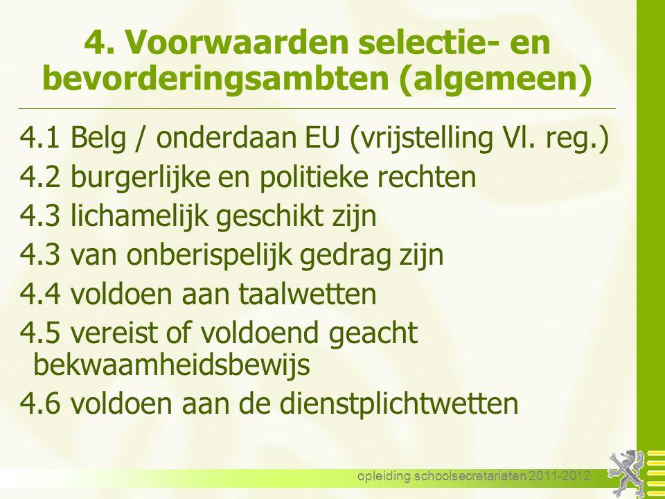 opleiding schoolsecretariaten 2011-2012 4. Voorwaarden selectie- en bevorderingsambten (algemeen) 4.1 Belg / onderdaan EU (vrijstelling Vl. reg.) 4.2