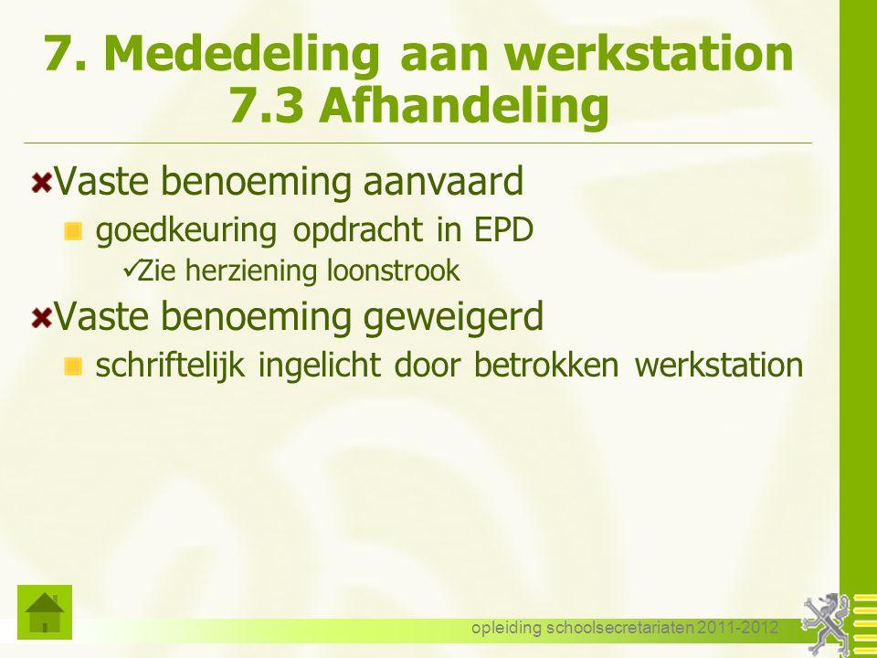 opleiding schoolsecretariaten 2011-2012 7. Mededeling aan werkstation 7.3 Afhandeling Vaste benoeming aanvaard goedkeuring opdracht in EPD Zie herzien