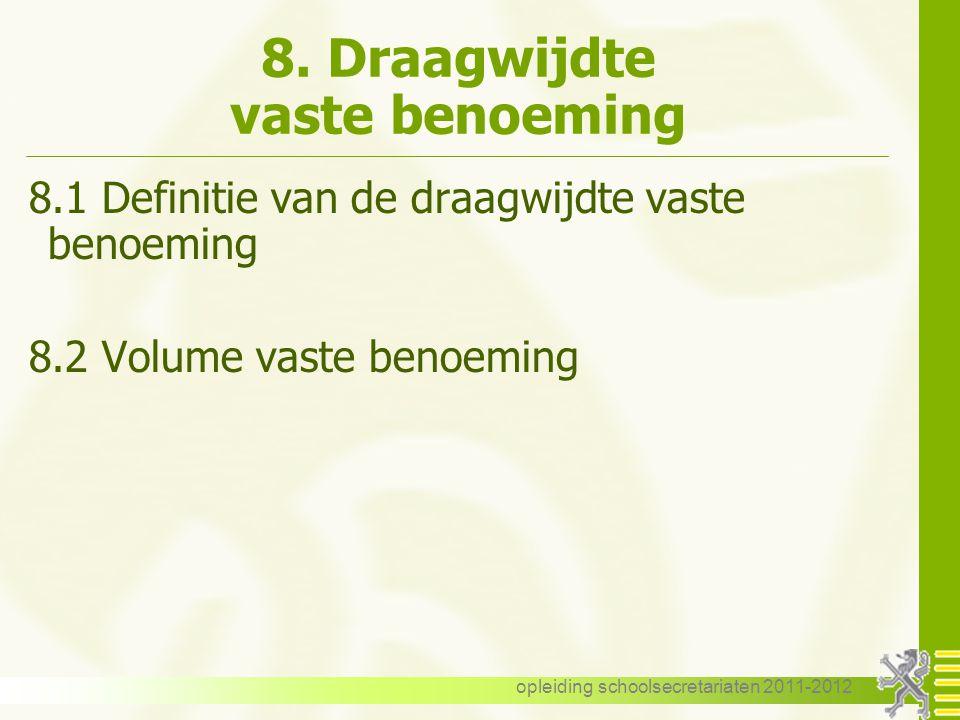 opleiding schoolsecretariaten 2011-2012 8. Draagwijdte vaste benoeming 8.1 Definitie van de draagwijdte vaste benoeming 8.2 Volume vaste benoeming