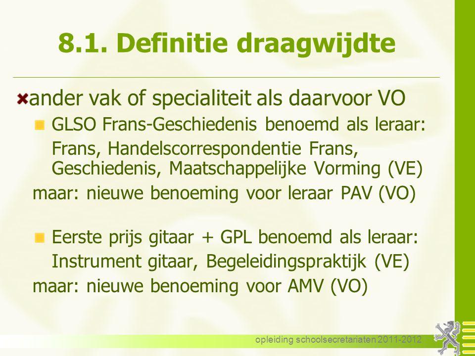 opleiding schoolsecretariaten 2011-2012 8.1. Definitie draagwijdte ander vak of specialiteit als daarvoor VO GLSO Frans-Geschiedenis benoemd als leraa