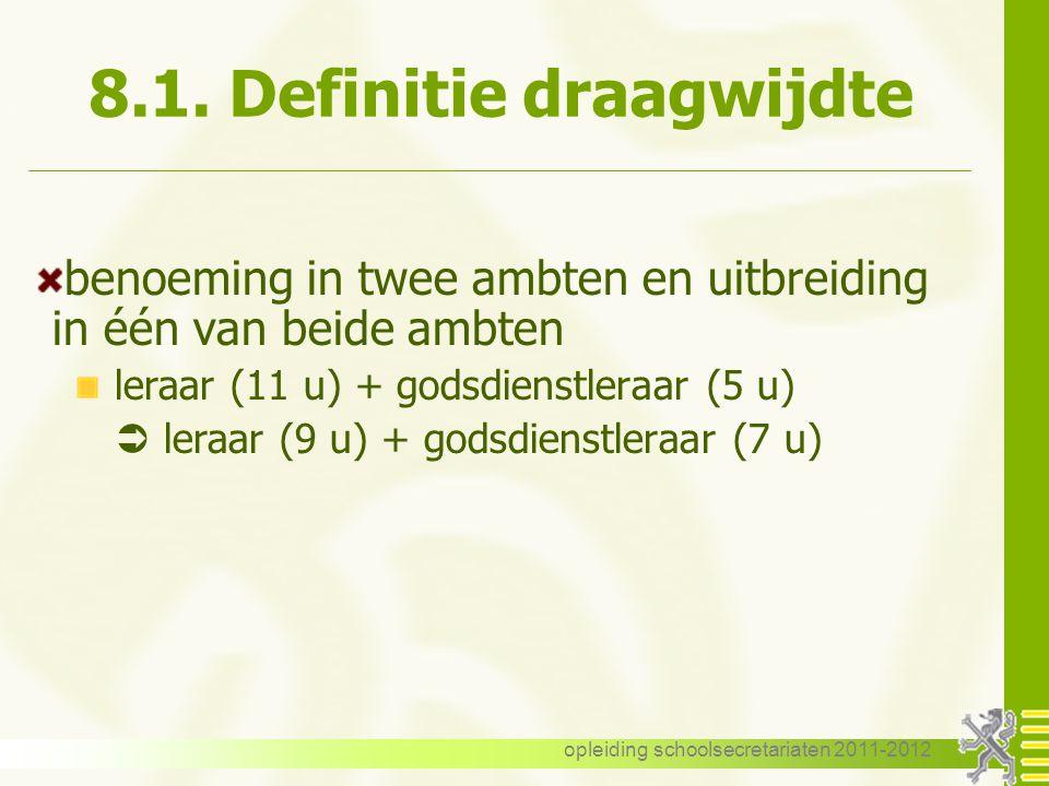 opleiding schoolsecretariaten 2011-2012 8.1. Definitie draagwijdte benoeming in twee ambten en uitbreiding in één van beide ambten leraar (11 u) + god