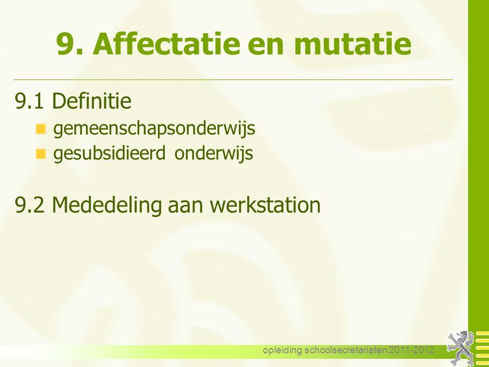 opleiding schoolsecretariaten 2011-2012 9. Affectatie en mutatie 9.1 Definitie gemeenschapsonderwijs gesubsidieerd onderwijs 9.2 Mededeling aan werkst