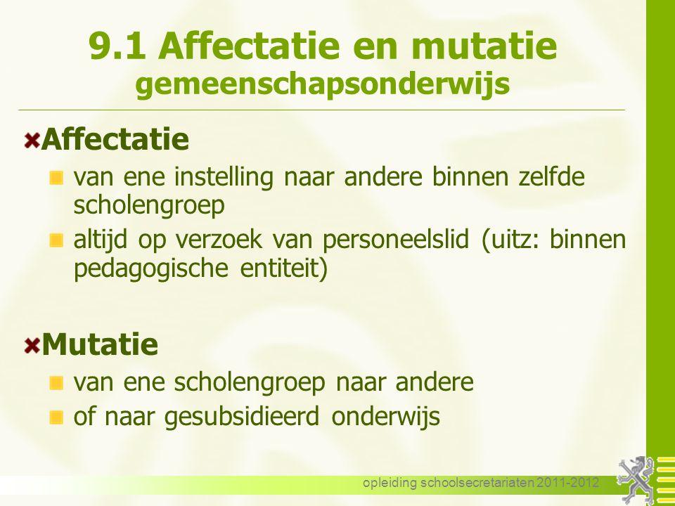 opleiding schoolsecretariaten 2011-2012 9.1 Affectatie en mutatie gemeenschapsonderwijs Affectatie van ene instelling naar andere binnen zelfde schole