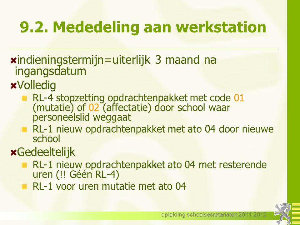 opleiding schoolsecretariaten 2011-2012 9.2. Mededeling aan werkstation indieningstermijn=uiterlijk 3 maand na ingangsdatum Volledig RL-4 stopzetting