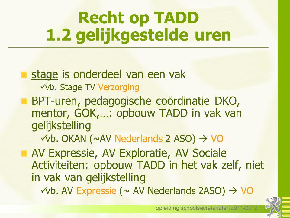 opleiding schoolsecretariaten 2011-2012 Recht op TADD 1.2 gelijkgestelde uren stage is onderdeel van een vak vb. Stage TV Verzorging BPT-uren, pedagog